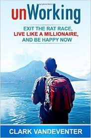 Thumbnail image for A Book Review: UnWorking- Exit The Rat Race, Live Like A Millionaire And Be Happy Now